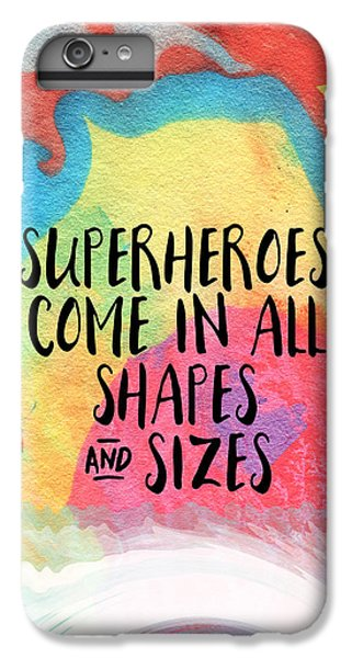 Superheroes- Inspirational Art By Linda Woods IPhone 6s Plus Case by Linda Woods
