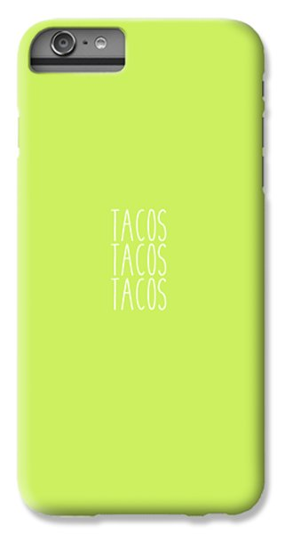 Tacos IPhone 6s Plus Case by Cortney Herron