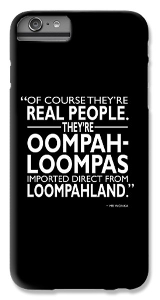 Theyre Oompa Loompas IPhone 6s Plus Case
