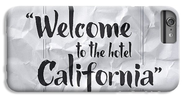 Welcome To The Hotel California IPhone 6s Plus Case by Samuel Whitton