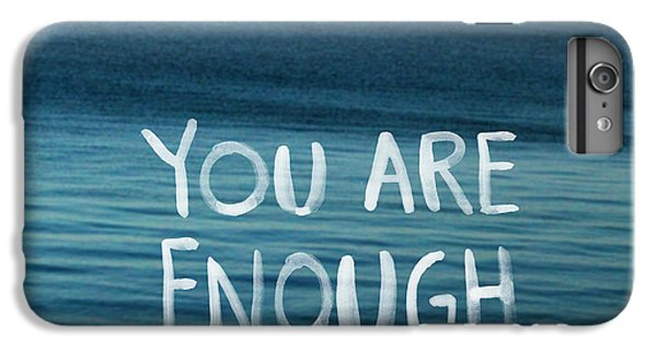 You Are Enough IPhone 6s Plus Case by Linda Woods