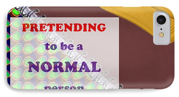 Pretending Normal Comedy Jokes Artistic Quote Images Textures Patterns Background Designs  And Colo IPhone Case by Navin Joshi