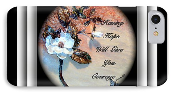 Having Hope Will Give You Courage Phone Case by Mary Grabill