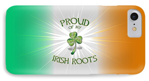 Proud Of My Irish Roots IPhone Case by Ireland Calling