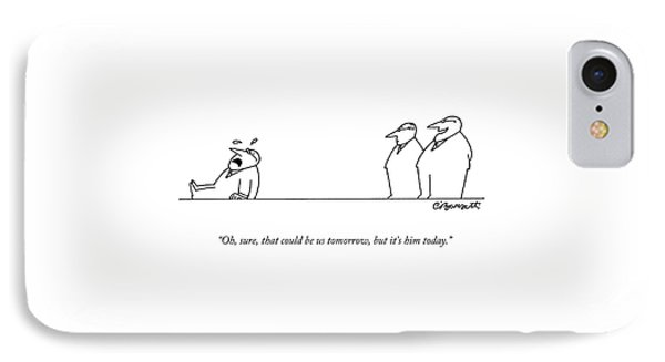 Oh, Sure, That Could Be Us Tomorrow, But It's IPhone Case by Charles Barsotti