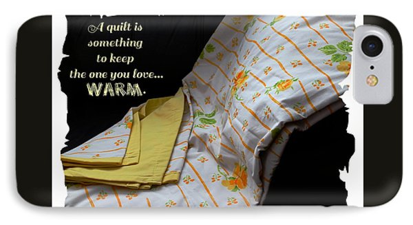 A Quilt Is Something To Keep The One You Love Warm IPhone Case