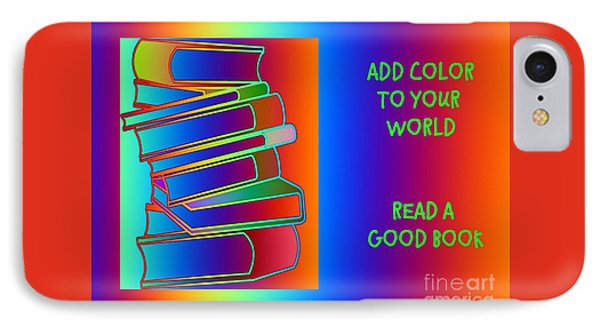 Add Color To Your World Read A Good Book IPhone Case