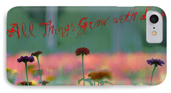 All Things Grow With Love Phone Case by Bill Cannon