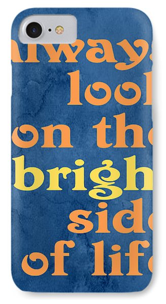 Always Look On The Bright Side Of Life IPhone Case by Ginny Gaura