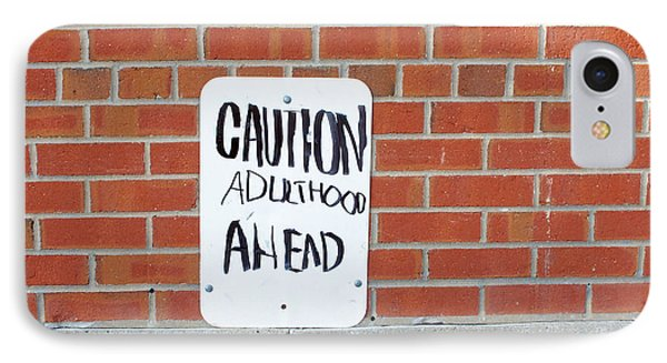 IPhone Case featuring the photograph Caution Adulthood Ahead by Brooke T Ryan