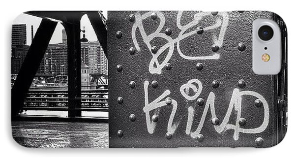 Be Kind Graffiti On A Chicago Bridge IPhone Case by Paul Velgos