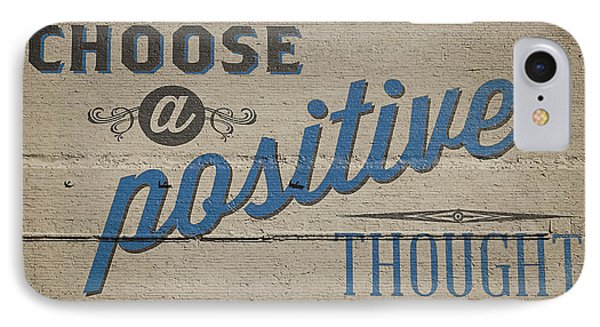 Choose A Positive Thought IPhone Case by Scott Norris