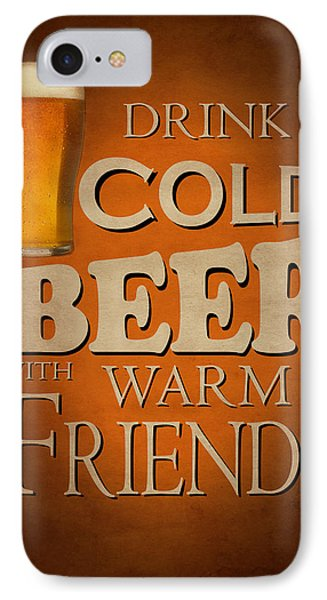Cold Beer Warm Friends IPhone Case by Mark Rogan