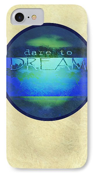 Dare To Dream  Phone Case by Ann Powell