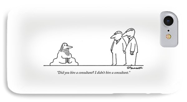 Did You Hire A Consultant? I Didn't Hire IPhone Case by Charles Barsotti