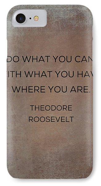 Do What You Can With What You Have IPhone Case by Kim Fearheiley