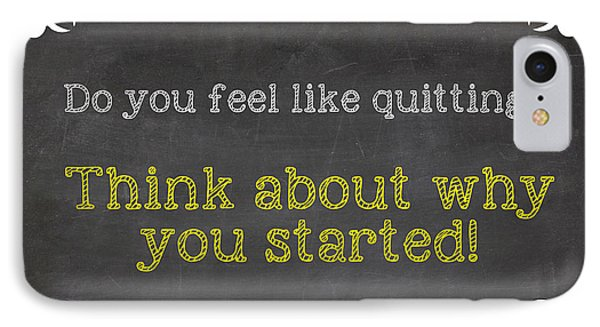 Do You Feel Like Quitting - Think About Why You Started - Inspirational Quote IPhone Case by Art Photography