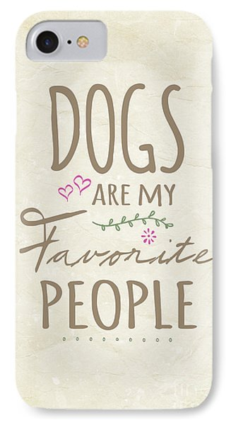 Dogs Are My Favorite People - American Version IPhone 7 Case by Natalie Kinnear