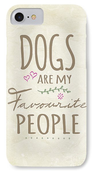 Dogs Are My Favourite People  - British Version IPhone 7 Case by Natalie Kinnear