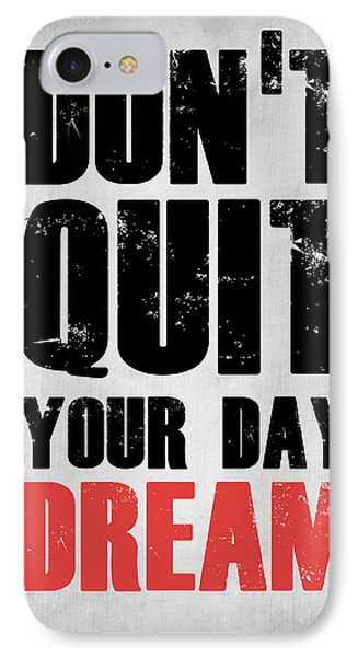 Don't Quit Your Day Dream 1 IPhone Case