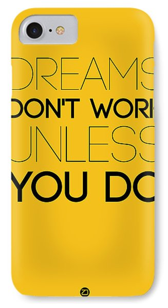 Dreams Don't Work Unless You Do 1 IPhone Case by Naxart Studio