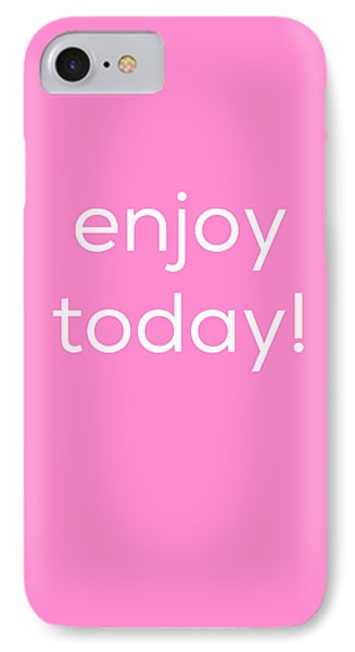 Enjoy Today IPhone Case by Kim Fearheiley