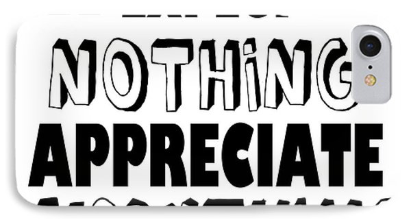Expect Nothing Appreciate Everything IPhone Case by Liesl Marelli