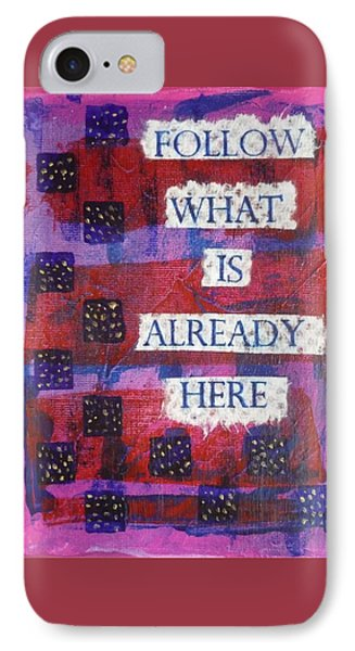 Follow What Is Already Here IPhone Case by Gillian Pearce