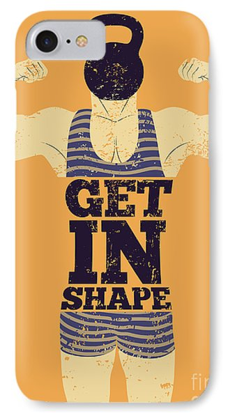 T Shirts iPhone 7 Case - Get In Shape. Typographic Gym Phrase by Zoo.by