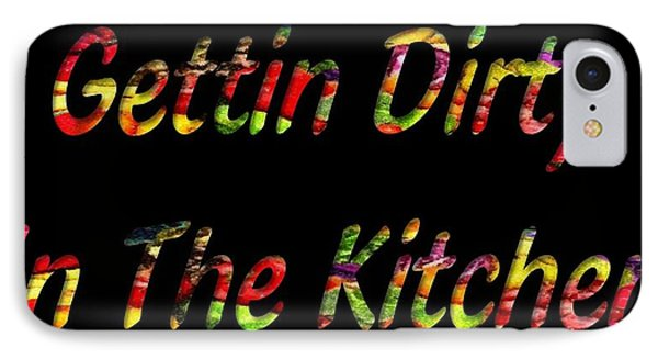 Gettin Dirty In The Kitchen IPhone Case