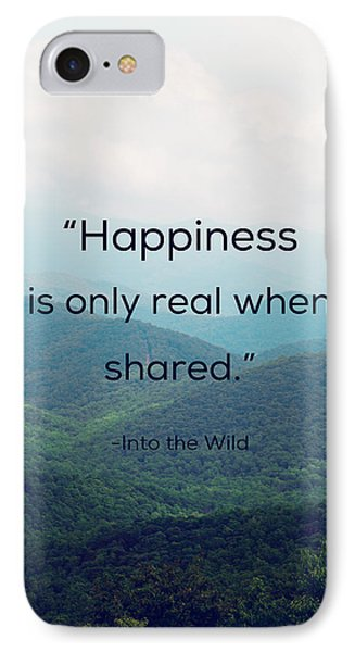 Happiness Is Only Real When Shared. IPhone Case by Kim Fearheiley