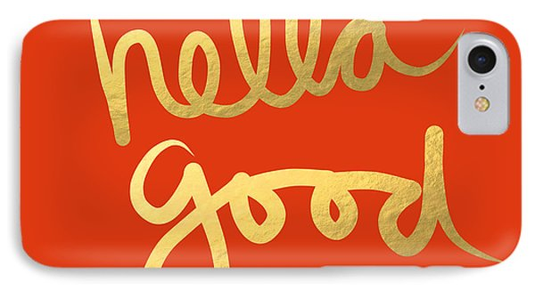 Hella Good In Orange And Gold IPhone 7 Case by Linda Woods