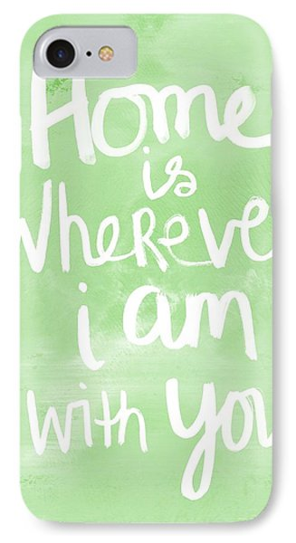 Home Is Wherever I Am With You- Inspirational Art IPhone Case by Linda Woods