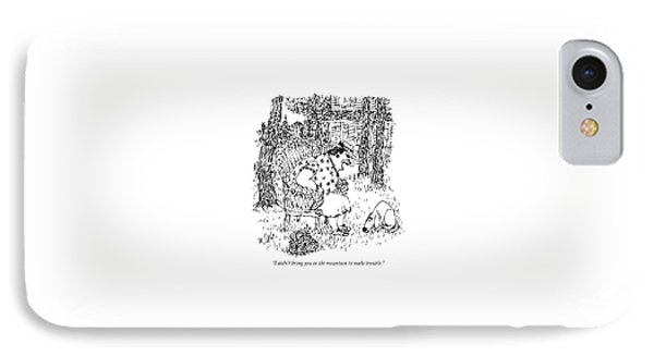 I Didn't Bring You To The Mountain To Make IPhone Case by William Steig