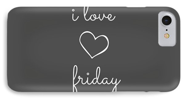 I Love Friday IPhone Case by Chastity Hoff