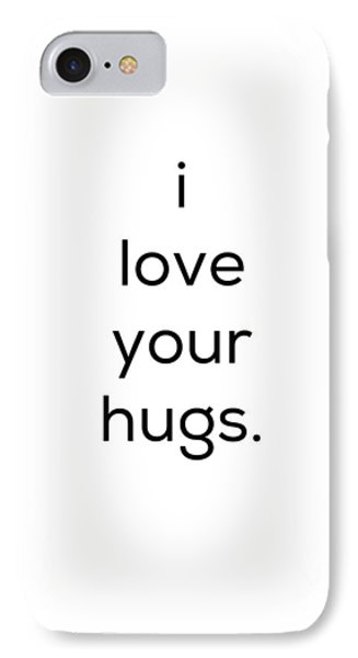 I Love Your Hugs IPhone Case by Kim Fearheiley
