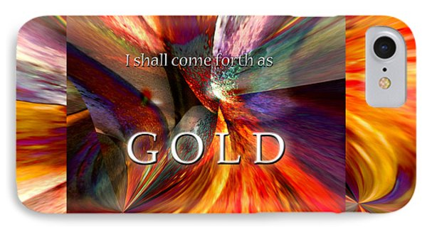 I Shall Come Forth As Gold IPhone Case by Margie Chapman