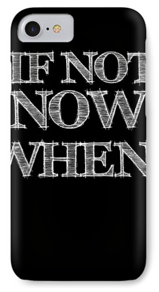 If Not Now When Poster Black IPhone Case