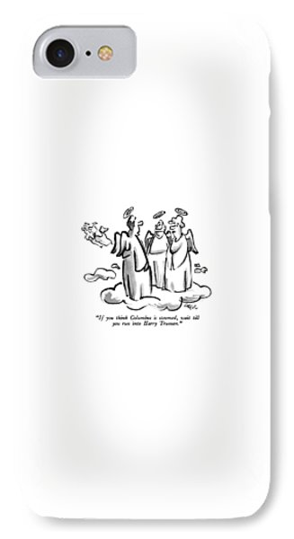 George Bush iPhone 7 Case - If You Think Columbus Is Steamed by Lee Lorenz