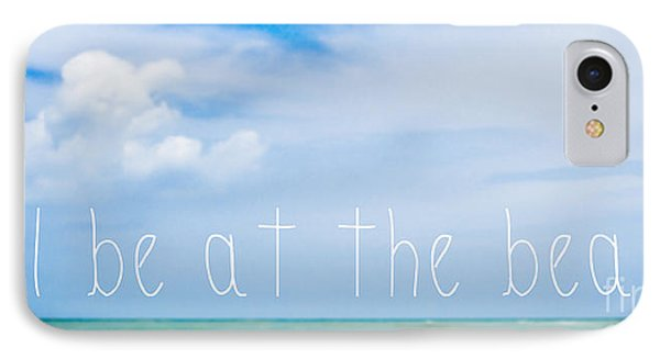 I'll Be At The Beach IPhone Case by Liesl Marelli
