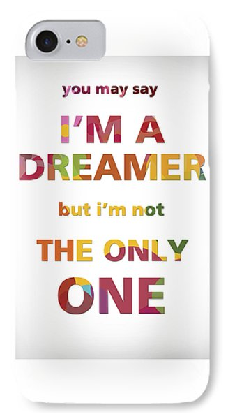 I'm A Dreamer But I'm Not The Only One IPhone Case by Gina Dsgn