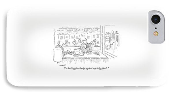I'm Looking For A Hedge Against My Hedge Funds IPhone Case by Robert Mankoff