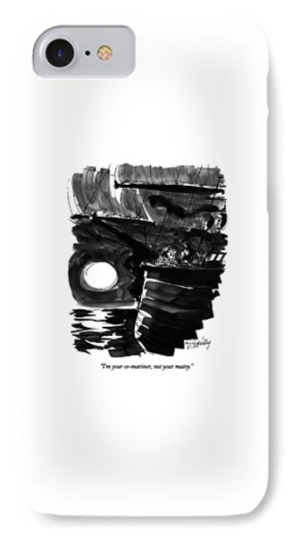 I'm Your Co-mariner IPhone Case by Donald Reilly