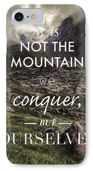 It Is Not The Mountain We Conquer But Ourselves IPhone 7 Case