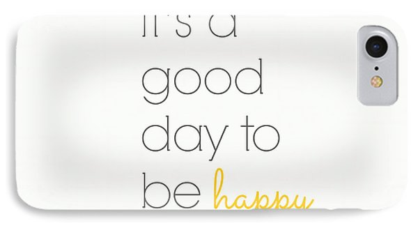 It's A Good Day To Be Happy IPhone Case by Chastity Hoff