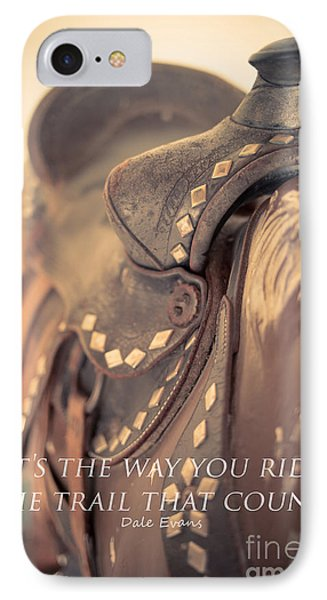 It's The Way You Ride The Trail Dale Evans Quote IPhone Case by Edward Fielding