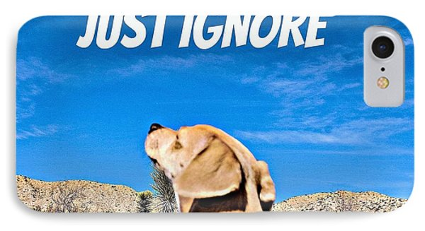 Just Ignore IPhone Case by Angela J Wright