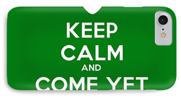 Keep Calm And Come Yet Again IPhone Case