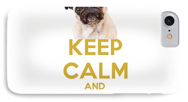 Keep Calm And Love Pugs IPhone Case by Celestial Images