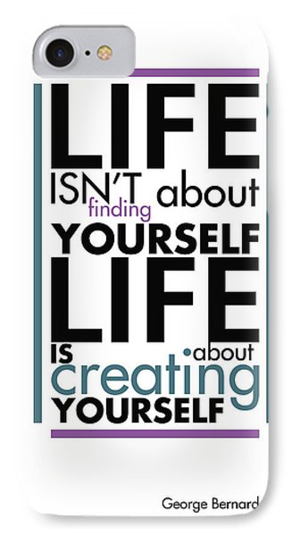 Life Is About Creating Yourself IPhone Case